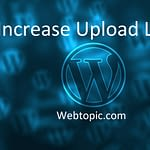 Increase upload limit in WordPress - Webtopic