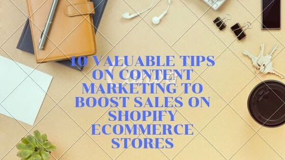 10 Valuable Tips on Content Marketing To Boost Sales on Shopify eCommerce Stores