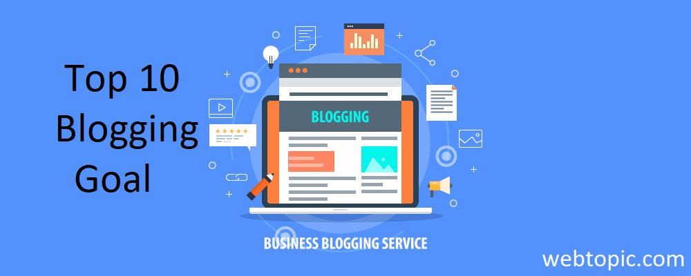 Top 10 Blogging Goals to Set For Your Blog - Webtopic