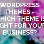 WordPress Themes - Which Theme Is Right For Your Business