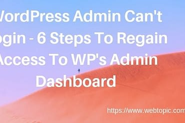 WordPress Admin Can't Login - 6 Steps To Regain Access To WP's Admin Dashboard